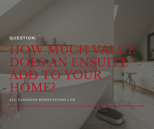 How Much Value Does an Ensuite Add to Your Home? - All Canadian Renovations Ltd. - Bathroom Renovations Winnipeg